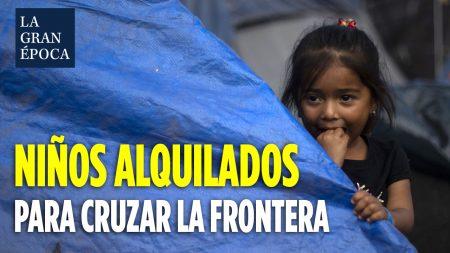 """Crisis en la frontera: agentes de la Patrulla Fronteriza dicen que """"niños están siendo alquilados"""" para cruzar"""