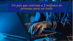 Contratan 2 millones de trolls para realizar comentarios en las redes sociales. Esta es la razón