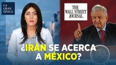 Irán se acerca a México desde que AMLO es presidente, publica el Wall Street Journal
