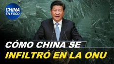 China en Foco: Infiltración del régimen chino en las Naciones Unidas