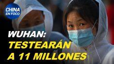 China en Foco: Wuhan analizará a sus 11 millones de habitantes para el virus