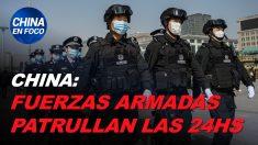 China en Foco: Ejército patrulla las 24 hrs. en China y régimen rechaza investigación sobre el virus