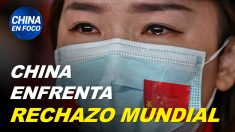 China en Foco: Informe advierte que China enfrenta rechazo mundial a causa del virus