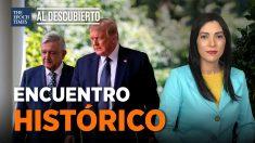 Al Descubierto: Histórico encuentro entre Trump y AMLO