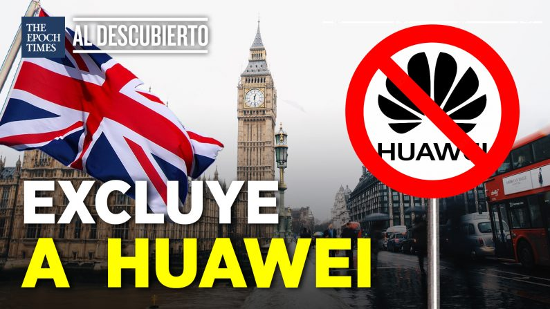 Reino Unido excluye a Huawei del país. (Al Descubierto/La Gran Época)