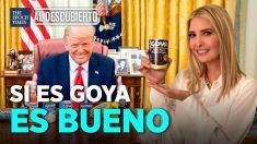 ÚLTIMAS NOTICIAS: Ivanka Trump apoya a Goya Foods