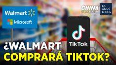 China al Descubierto: ¿Walmart también quiere comprar TikTok?