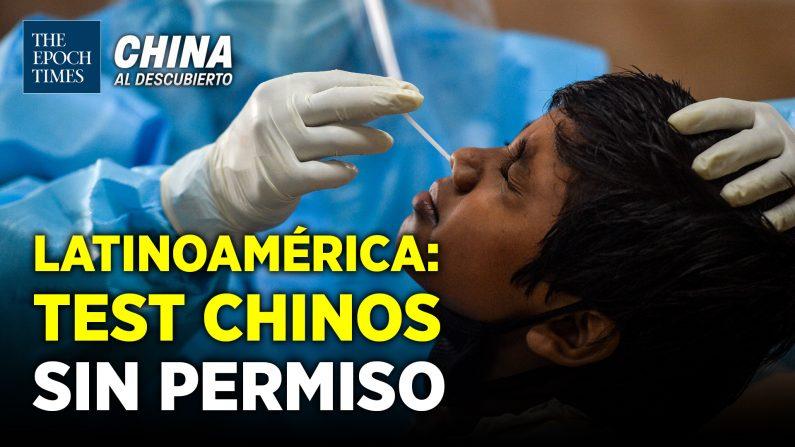 Más del 90% de test chinos en Latinoamérica sin certificación sanitaria. (China al Descubierto/The Epoch Times en Español)