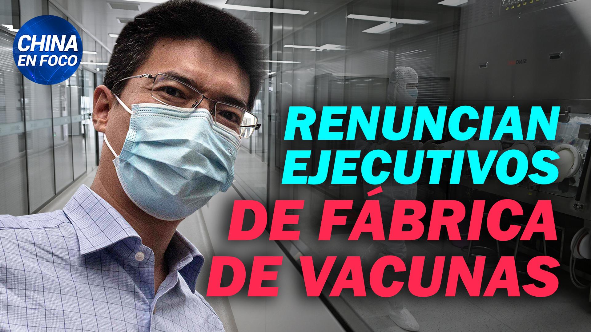 China en Foco: Renuncian altos ejecutivos de fábrica de vacunas chinas. Youtuber se arrodilla ante China