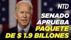 NTD Noticias: Senado aprueba proyecto de alivio de USD 1.9 billones; Biden celebrará  rueda de prensa