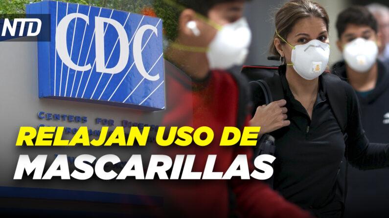 NTD Noticias: CDC relajan uso de mascarillas; DHS lanza operación contra traficantes de personas. (NTD Noticias/NTD en español)