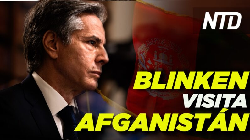 Blinken visita Afganistán; Dakota S. no aceptará inmigrantes ilegales|NTD-noticiero en español