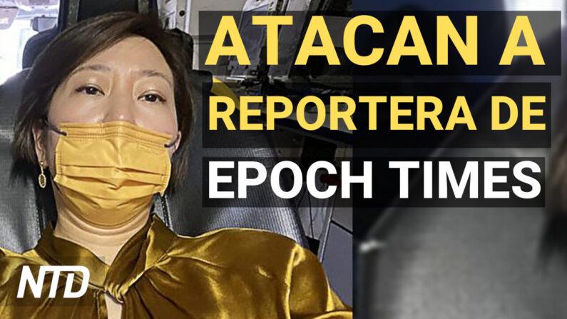 NTD Noticias: Atacan a reportera de The Epoch Times; Secuelas del ataque al oleoducto
