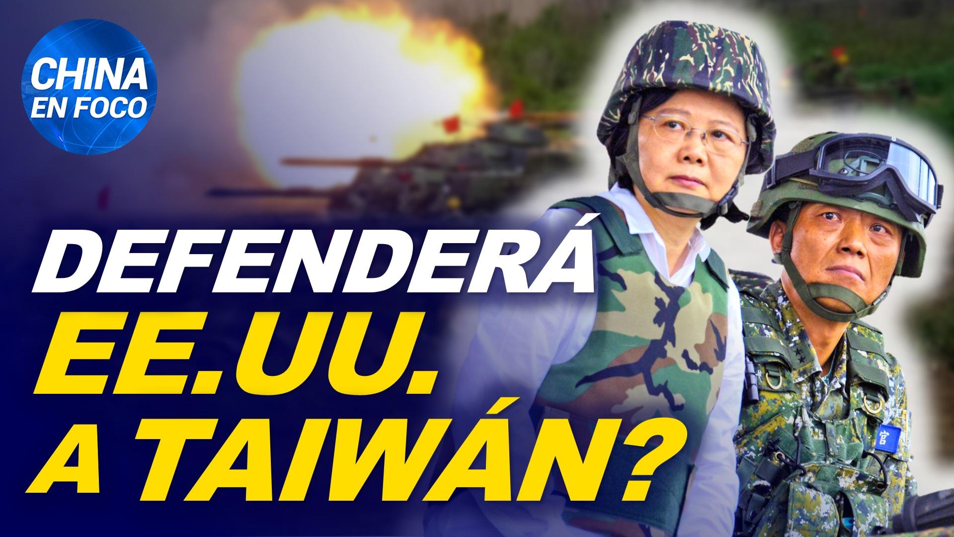 China en Foco: ¿Defenderá EE.UU. a Taiwán en caso de que estalle una guerra con China?