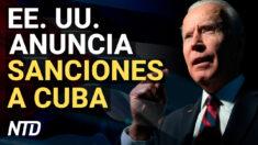 NTD Noticias: Biden anuncia sanciones contra Cuba; Demócratas piden ciudadanía para inmigrantes ilegales
