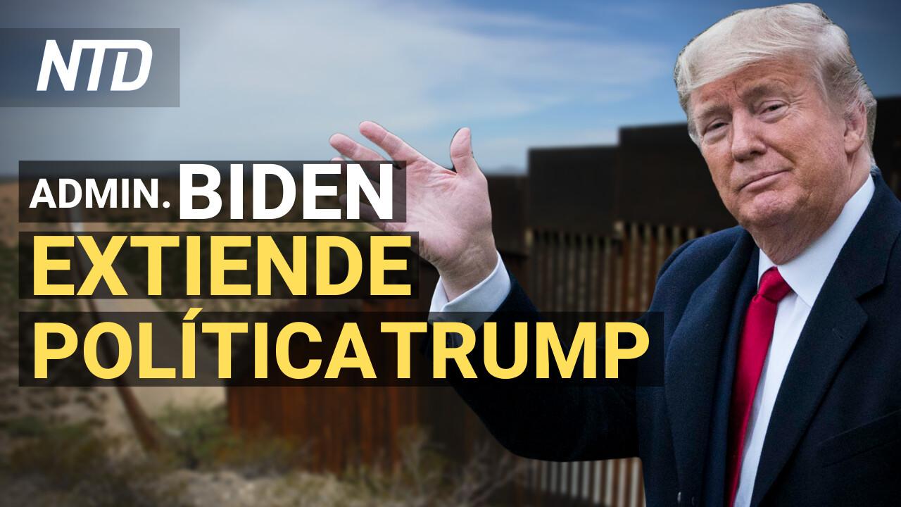 Biden extiende política migratoria de Trump; Inician desalojos y Casa Blanca no puede evitar   NTD
