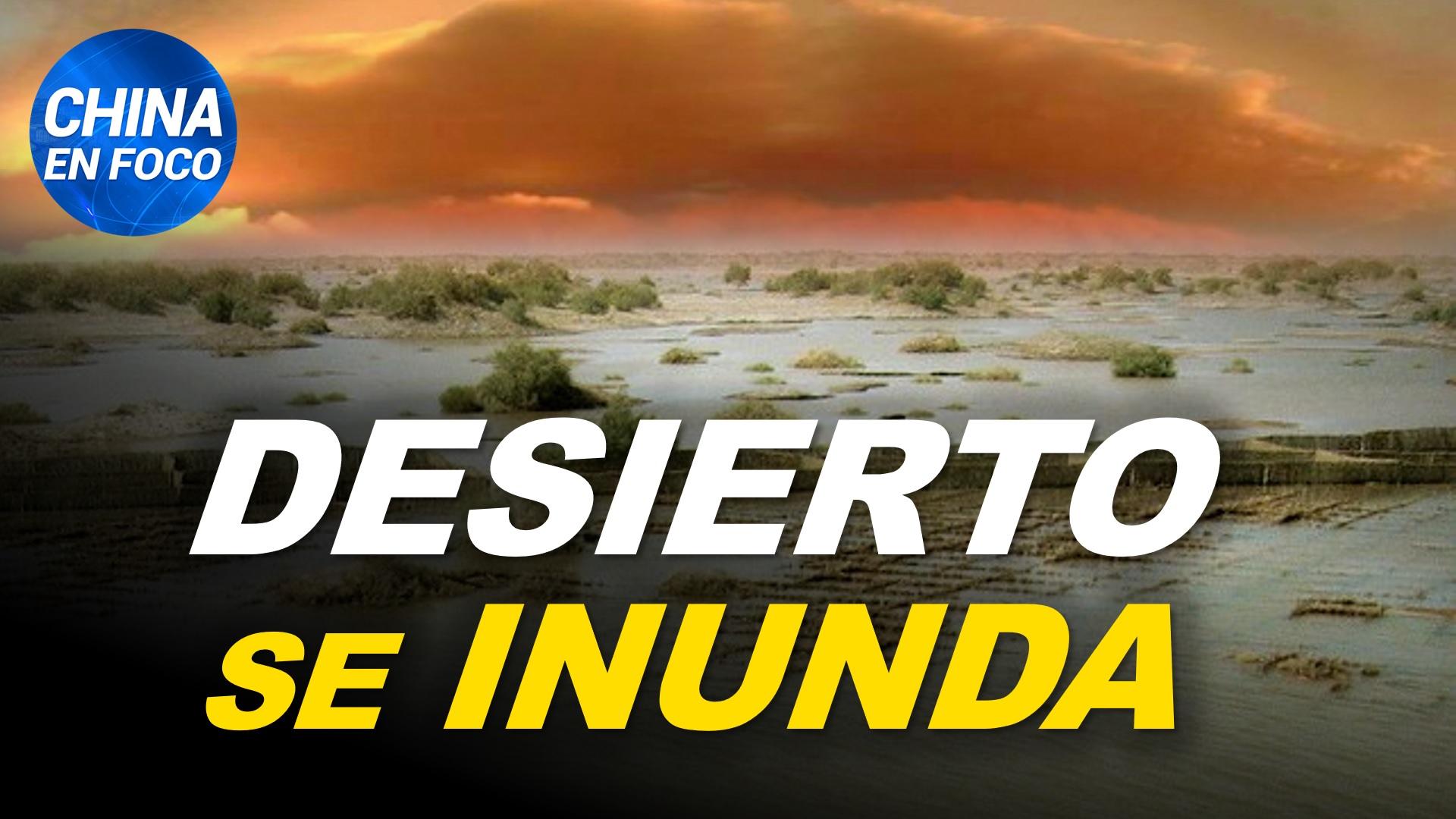 China en Foco: Se inunda el desierto más grande de China. Pánico por nueva propagación del virus