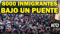 """NTD Noticias: Texas: 8000 inmigrantes ilegales bajo un puente; Biden: los ricos deben """"pagar su parte justa"""""""