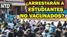 NTD Noticias: Universidad amenaza a estudiantes no vacunados; Millonaria recompensa por traficante de personas